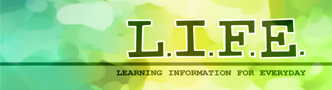 L.I.F.E. (Learning Information For Everyday)